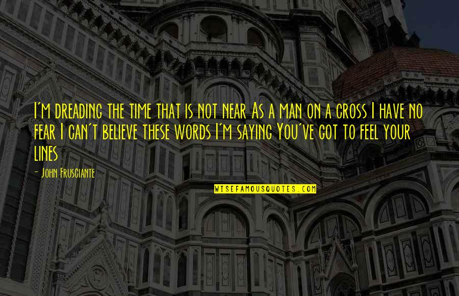 My Time Is Near Quotes By John Frusciante: I'm dreading the time that is not near