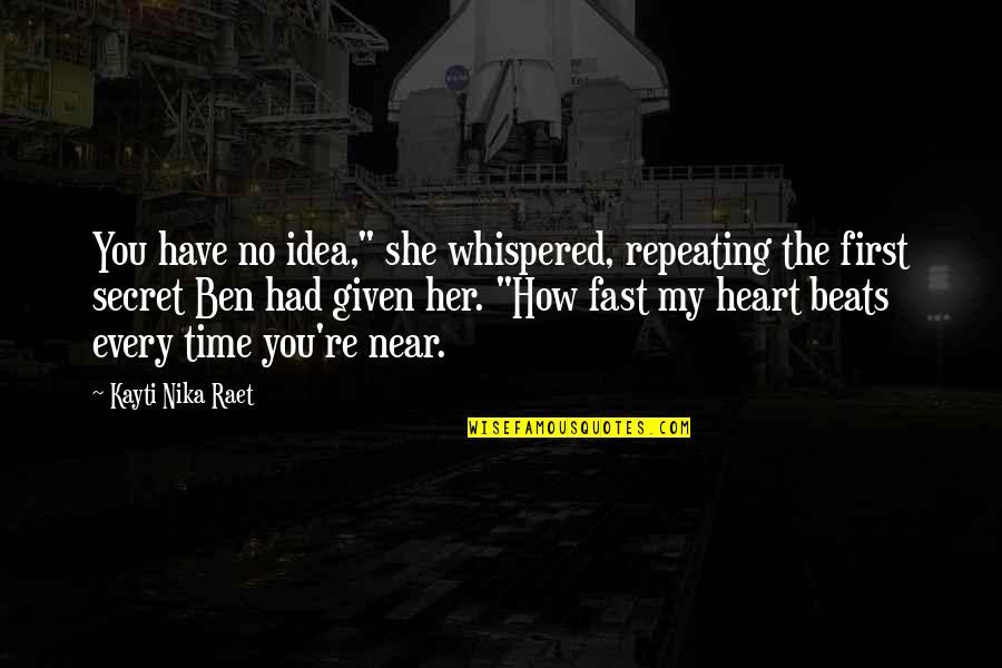 """My Time Is Near Quotes By Kayti Nika Raet: You have no idea,"""" she whispered, repeating the"""