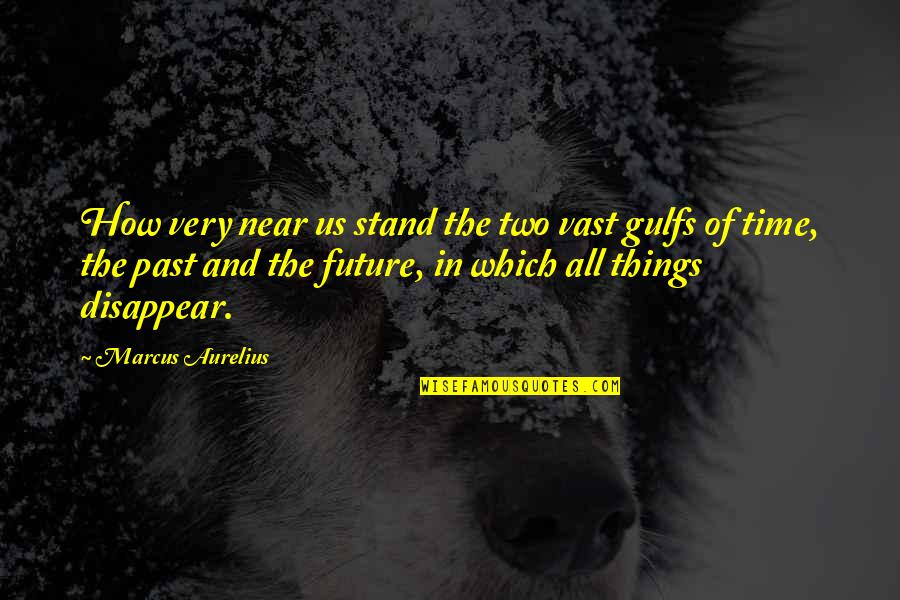 My Time Is Near Quotes By Marcus Aurelius: How very near us stand the two vast