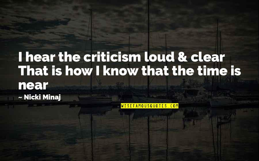 My Time Is Near Quotes By Nicki Minaj: I hear the criticism loud & clear That
