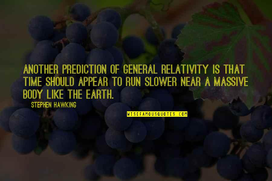My Time Is Near Quotes By Stephen Hawking: Another prediction of general relativity is that time
