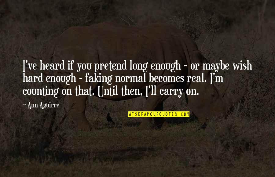 My Wish Is You Quotes By Ann Aguirre: I've heard if you pretend long enough -