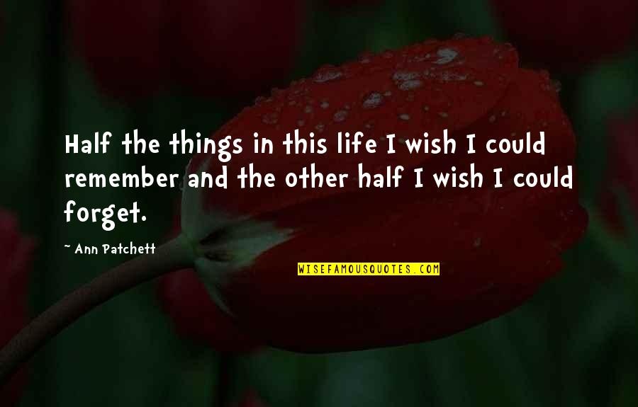 My Wish Is You Quotes By Ann Patchett: Half the things in this life I wish