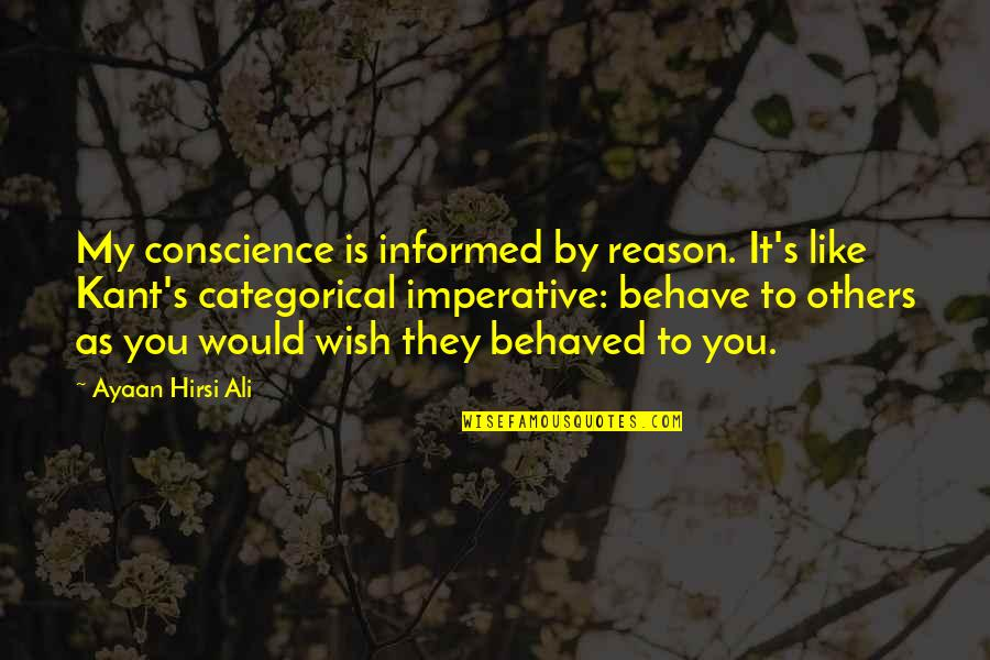 My Wish Is You Quotes By Ayaan Hirsi Ali: My conscience is informed by reason. It's like