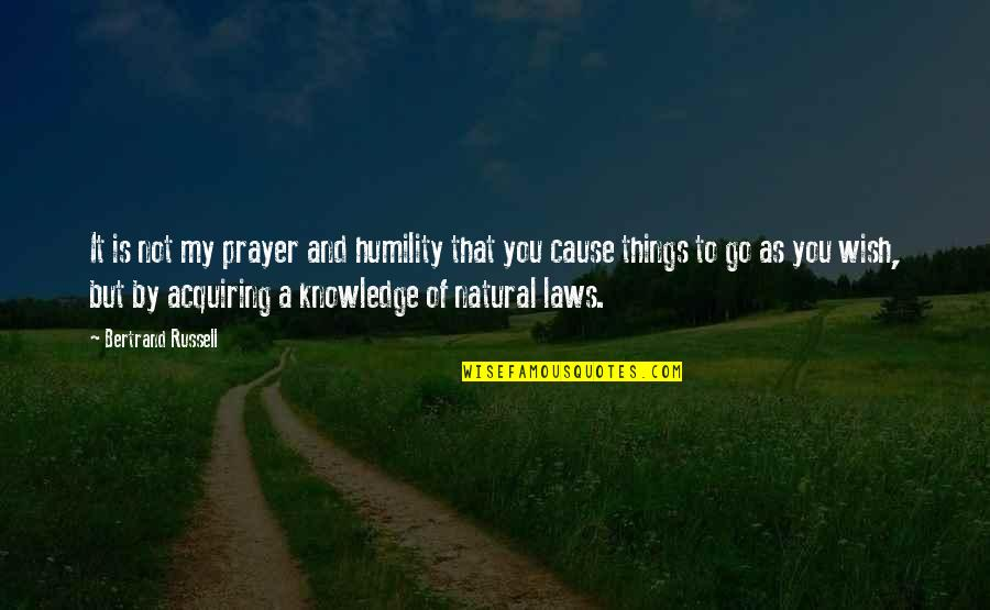 My Wish Is You Quotes By Bertrand Russell: It is not my prayer and humility that
