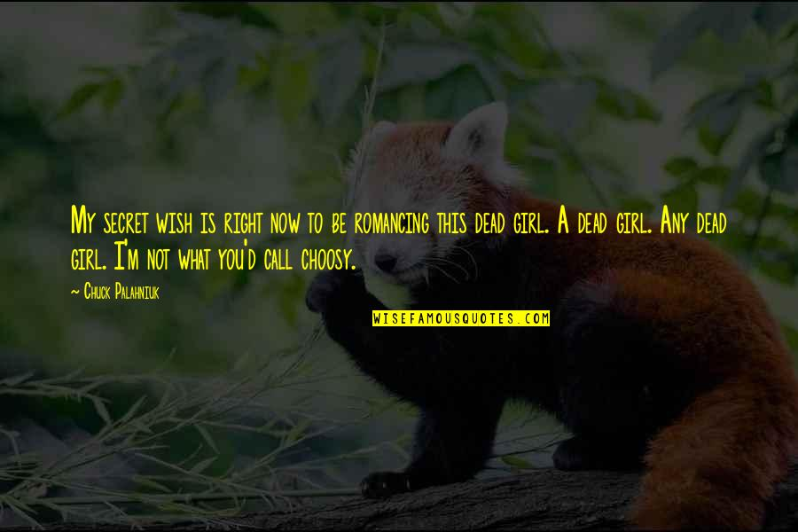 My Wish Is You Quotes By Chuck Palahniuk: My secret wish is right now to be