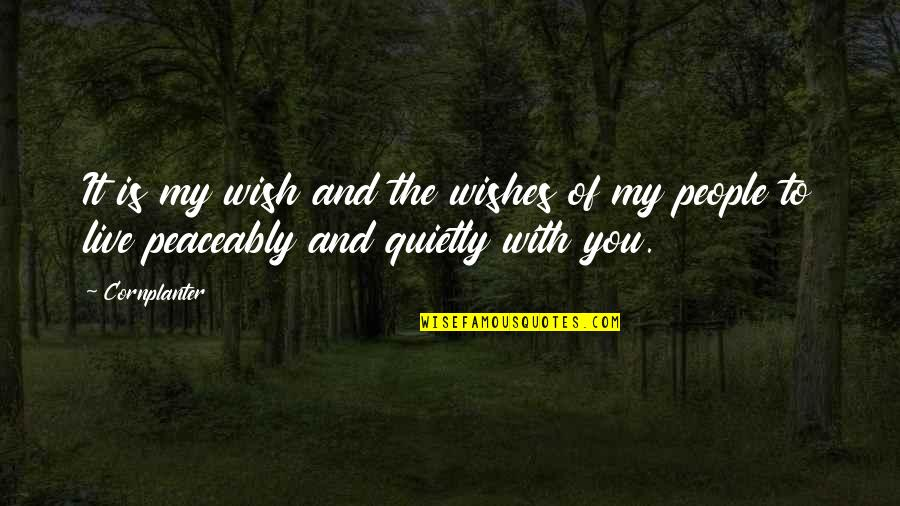 My Wish Is You Quotes By Cornplanter: It is my wish and the wishes of