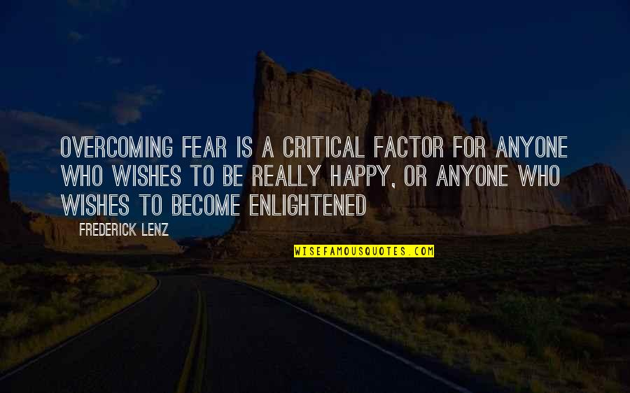 My Wish Is You Quotes By Frederick Lenz: Overcoming fear is a critical factor for anyone