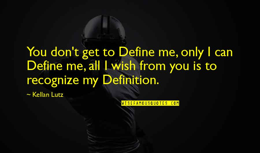 My Wish Is You Quotes By Kellan Lutz: You don't get to Define me, only I