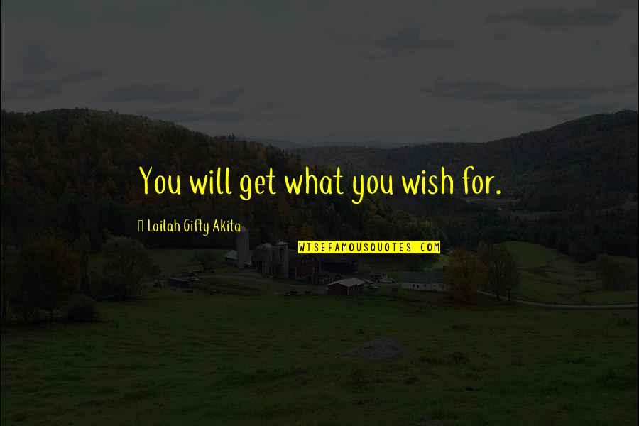 My Wish Is You Quotes By Lailah Gifty Akita: You will get what you wish for.