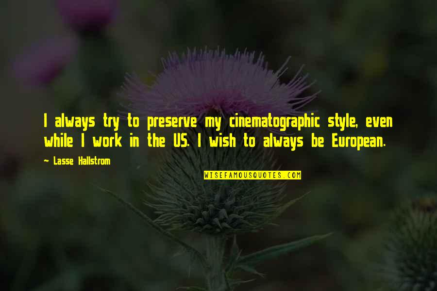 My Wish Is You Quotes By Lasse Hallstrom: I always try to preserve my cinematographic style,