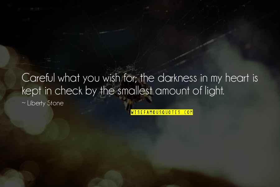 My Wish Is You Quotes By Liberty Stone: Careful what you wish for; the darkness in