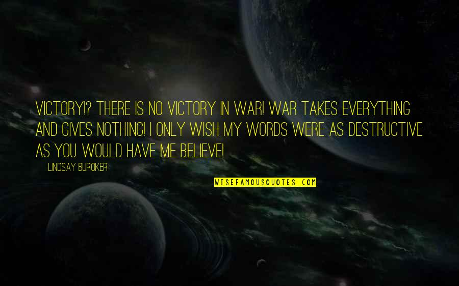 My Wish Is You Quotes By Lindsay Buroker: Victory!? There is no victory in war! War