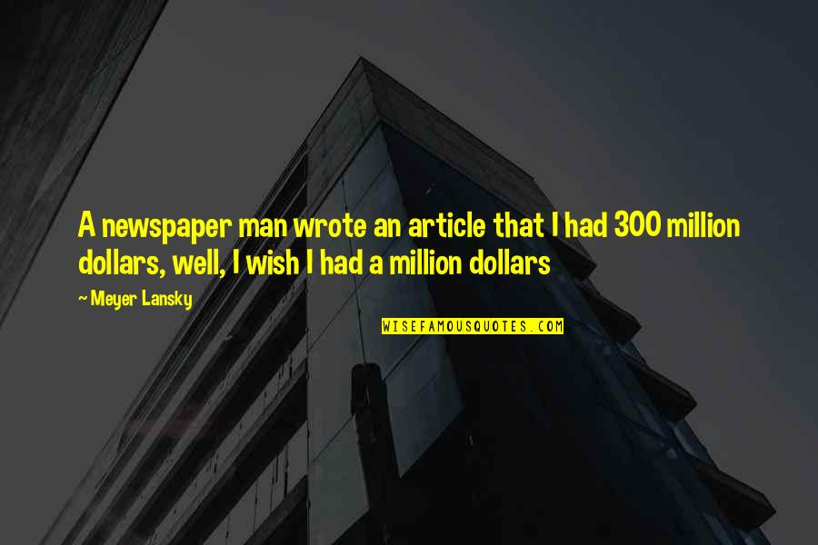 My Wish Is You Quotes By Meyer Lansky: A newspaper man wrote an article that I