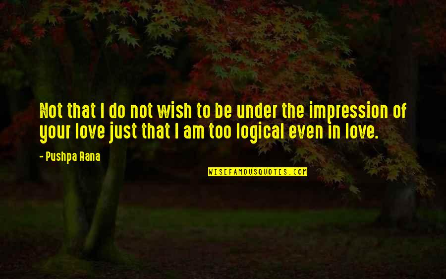 My Wish Is You Quotes By Pushpa Rana: Not that I do not wish to be
