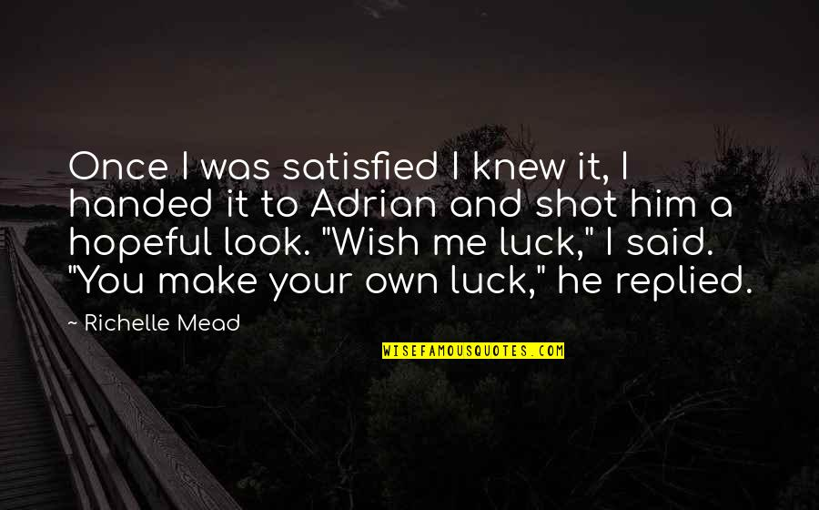 My Wish Is You Quotes By Richelle Mead: Once I was satisfied I knew it, I