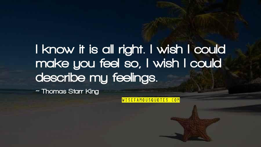 My Wish Is You Quotes By Thomas Starr King: I know it is all right. I wish