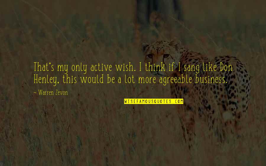 My Wish Is You Quotes By Warren Zevon: That's my only active wish. I think if