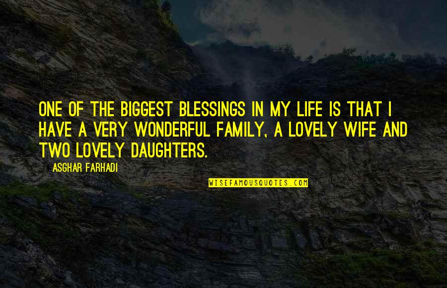My Wonderful Daughter Quotes By Asghar Farhadi: One of the biggest blessings in my life