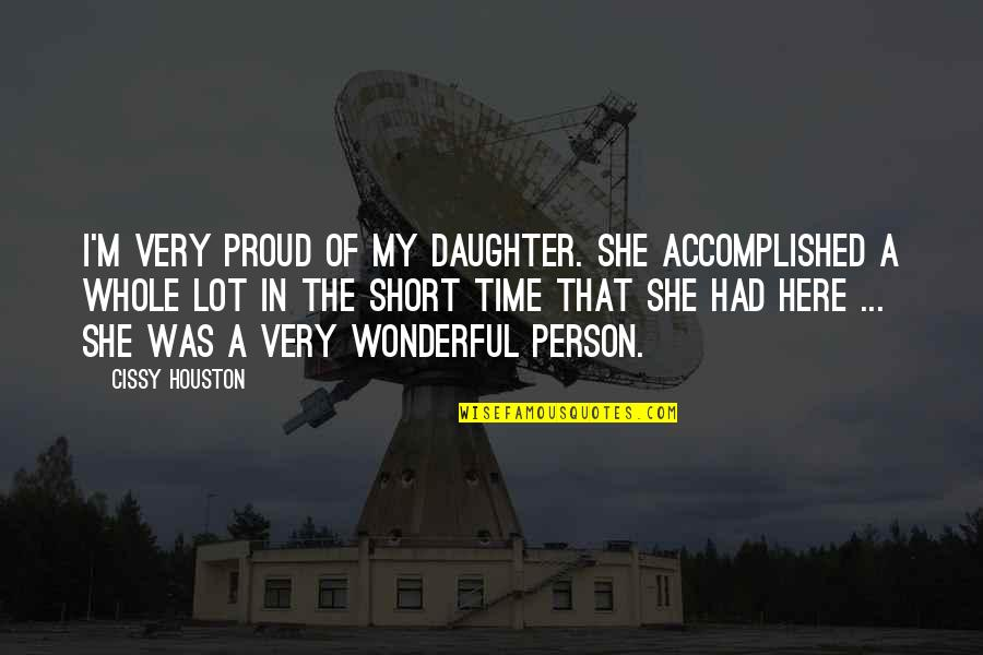 My Wonderful Daughter Quotes By Cissy Houston: I'm very proud of my daughter. She accomplished