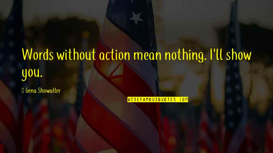 My Words Mean Nothing Quotes By Gena Showalter: Words without action mean nothing. I'll show you.