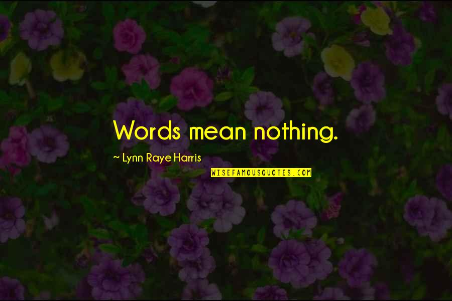 My Words Mean Nothing Quotes By Lynn Raye Harris: Words mean nothing.