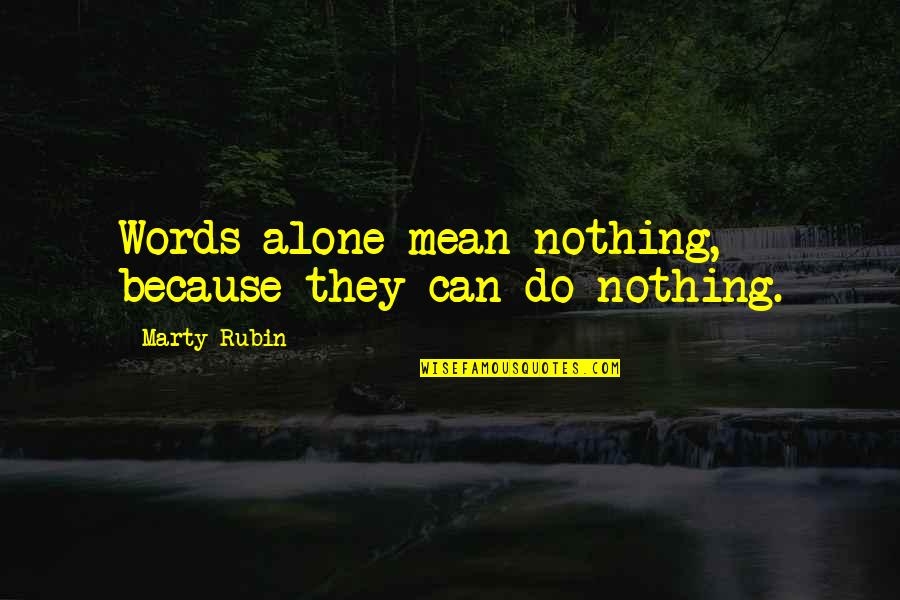 My Words Mean Nothing Quotes By Marty Rubin: Words alone mean nothing, because they can do