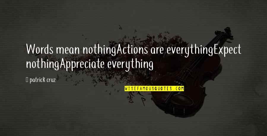My Words Mean Nothing Quotes By Patrick Cruz: Words mean nothingActions are everythingExpect nothingAppreciate everything
