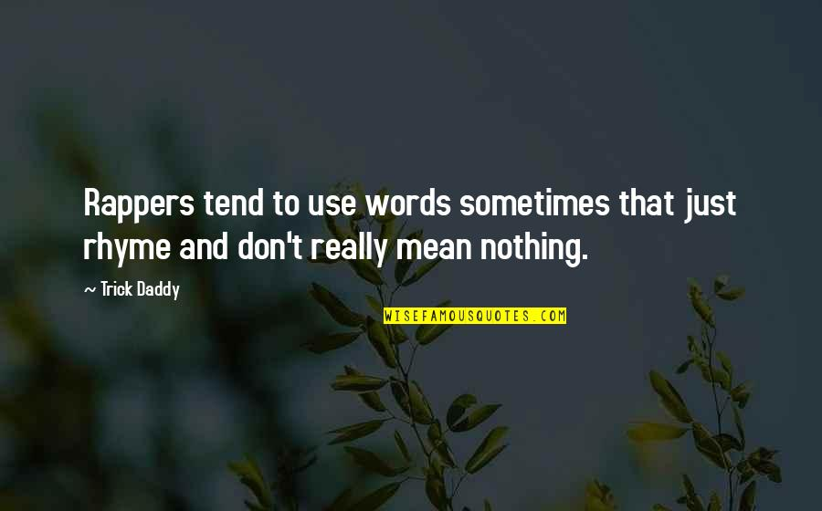 My Words Mean Nothing Quotes By Trick Daddy: Rappers tend to use words sometimes that just