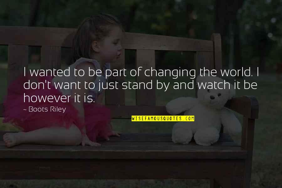 My World Is Changing Quotes By Boots Riley: I wanted to be part of changing the