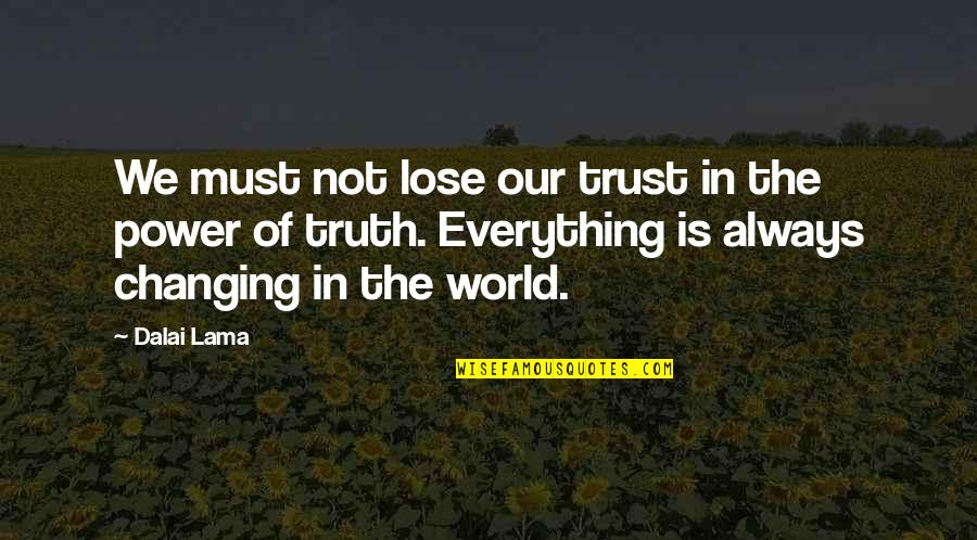 My World Is Changing Quotes By Dalai Lama: We must not lose our trust in the