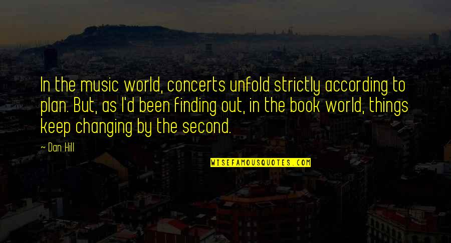 My World Is Changing Quotes By Dan Hill: In the music world, concerts unfold strictly according