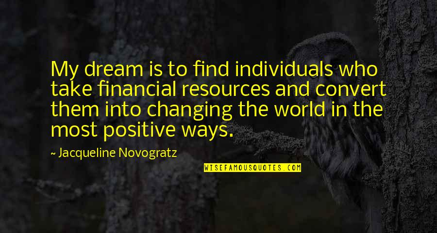 My World Is Changing Quotes By Jacqueline Novogratz: My dream is to find individuals who take