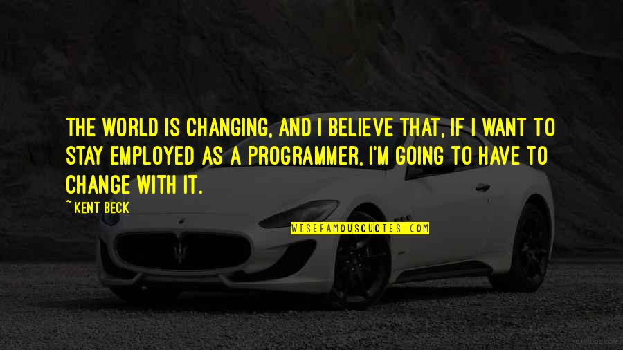 My World Is Changing Quotes By Kent Beck: The world is changing, and I believe that,