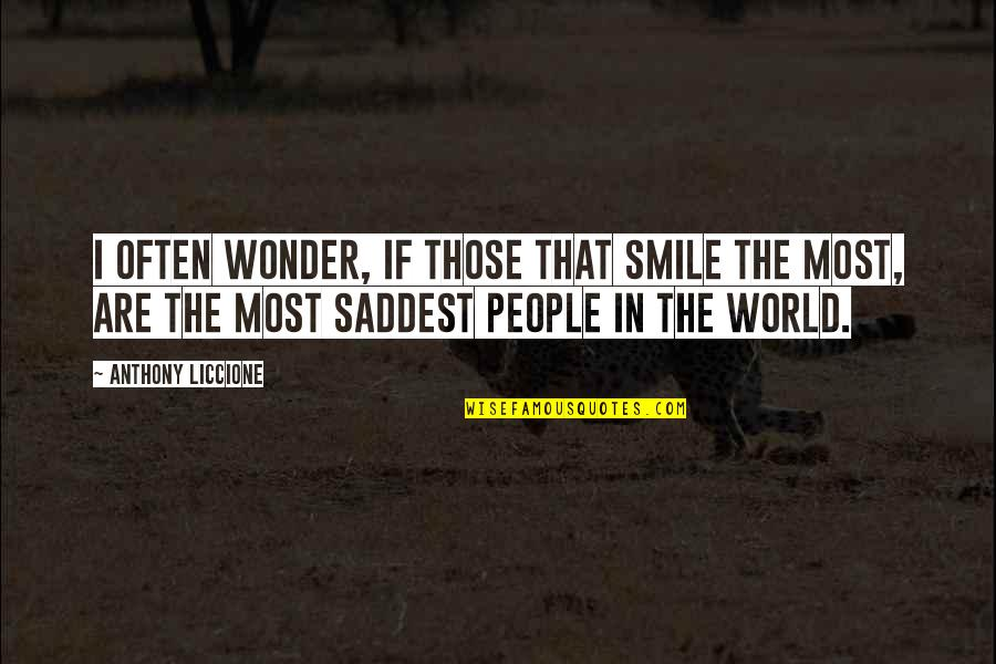 My World Is Empty Without You Quotes By Anthony Liccione: I often wonder, if those that smile the