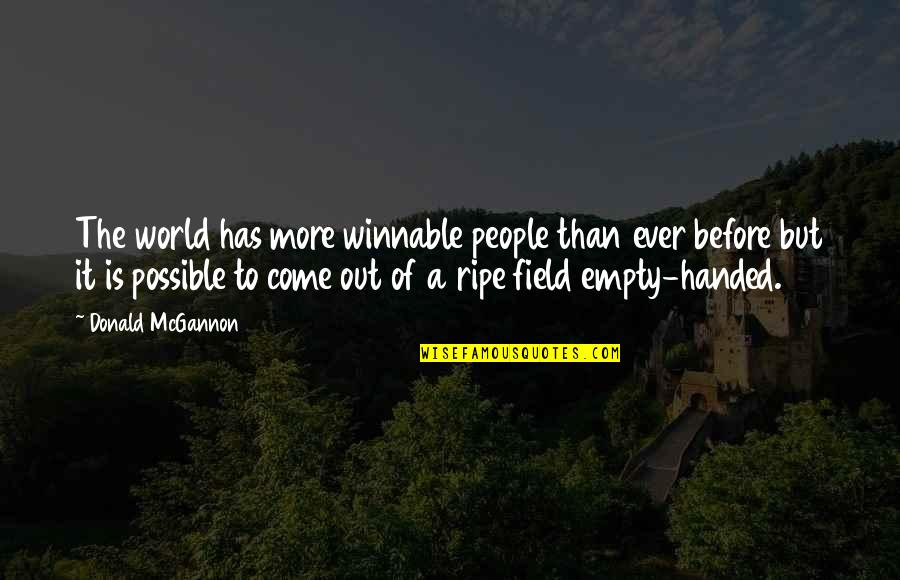 My World Is Empty Without You Quotes By Donald McGannon: The world has more winnable people than ever