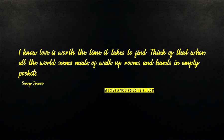 My World Is Empty Without You Quotes By Gerry Spence: I know love is worth the time it
