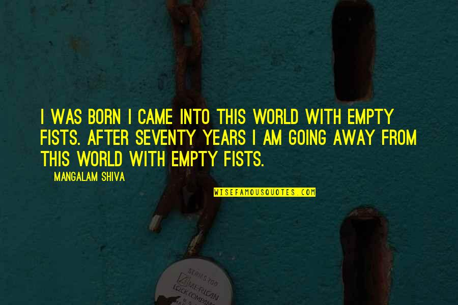 My World Is Empty Without You Quotes By Mangalam Shiva: I was born I came into this world