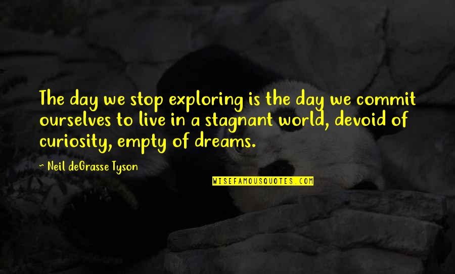 My World Is Empty Without You Quotes By Neil DeGrasse Tyson: The day we stop exploring is the day
