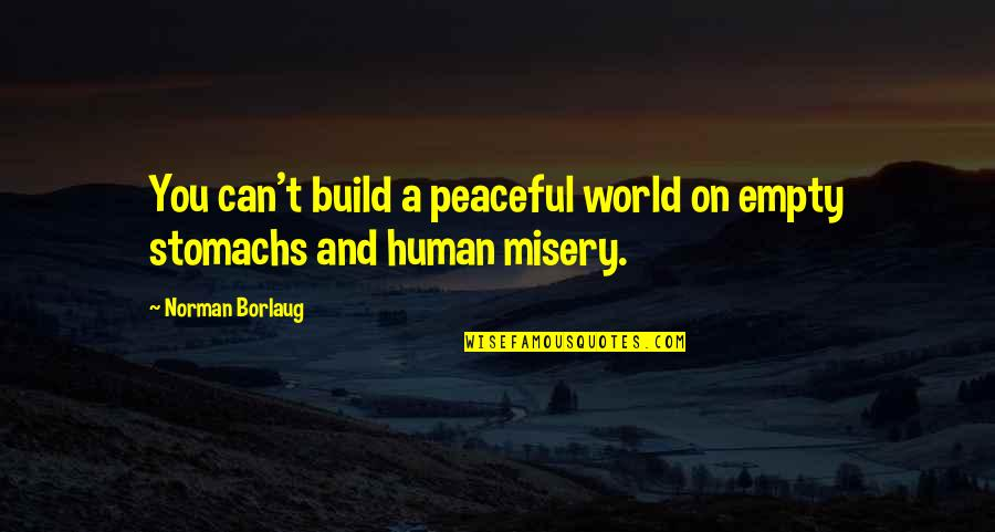My World Is Empty Without You Quotes By Norman Borlaug: You can't build a peaceful world on empty