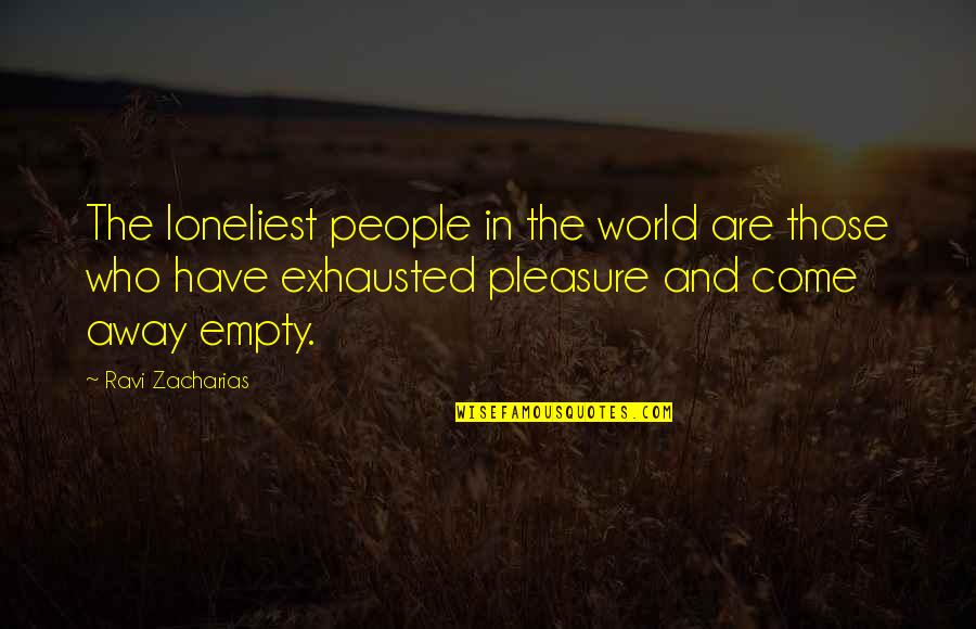 My World Is Empty Without You Quotes By Ravi Zacharias: The loneliest people in the world are those