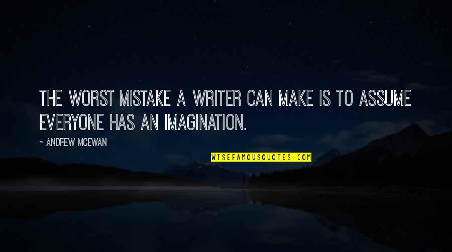 My Worst Mistake Quotes By Andrew McEwan: The worst mistake a writer can make is