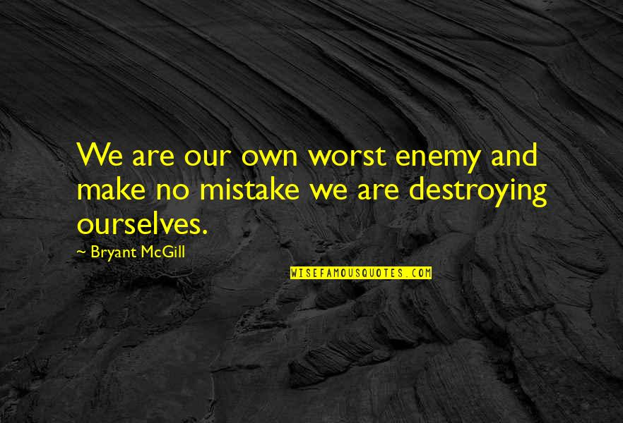 My Worst Mistake Quotes By Bryant McGill: We are our own worst enemy and make