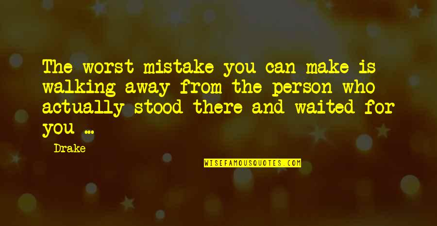 My Worst Mistake Quotes By Drake: The worst mistake you can make is walking