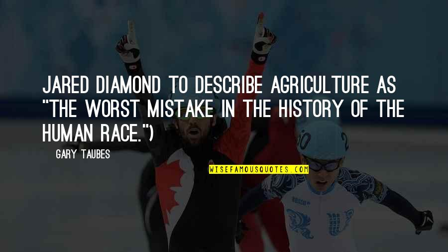 "My Worst Mistake Quotes By Gary Taubes: Jared Diamond to describe agriculture as ""the worst"