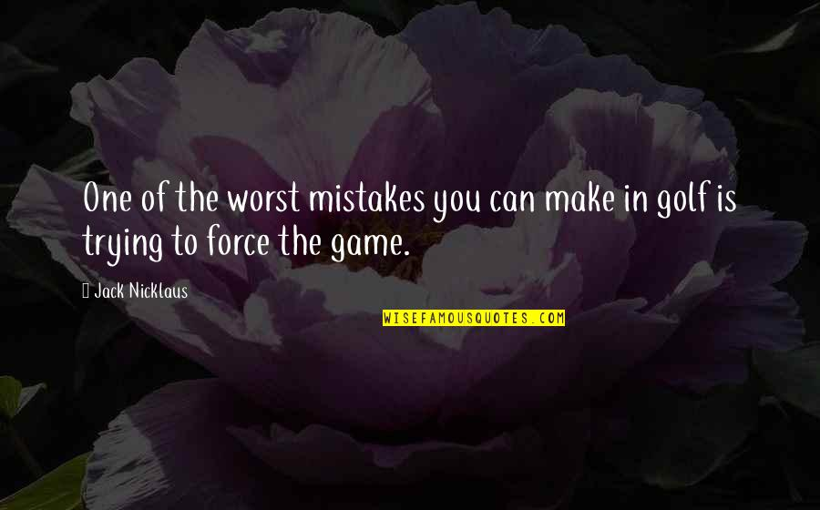 My Worst Mistake Quotes By Jack Nicklaus: One of the worst mistakes you can make