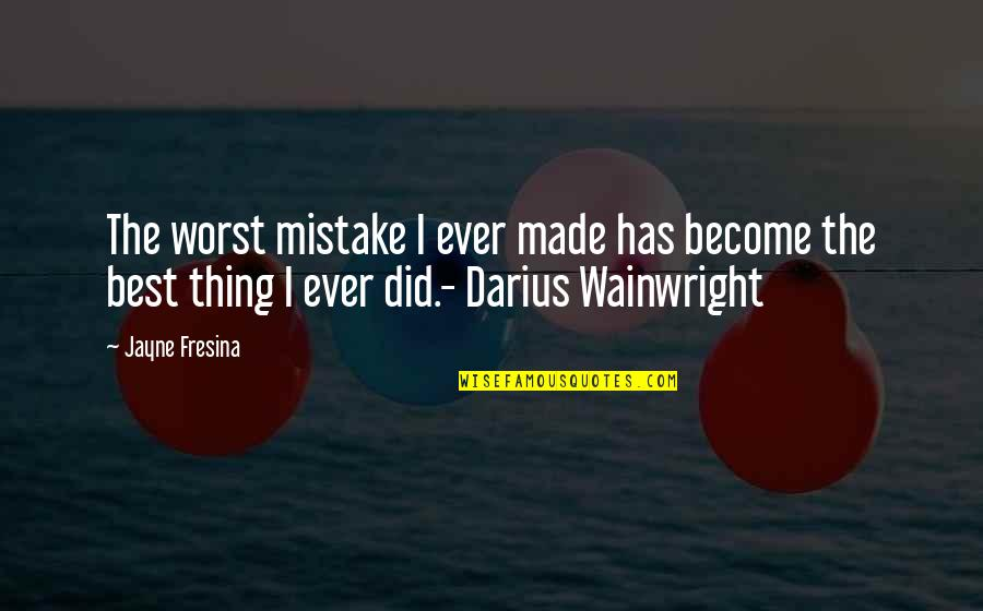 My Worst Mistake Quotes By Jayne Fresina: The worst mistake I ever made has become