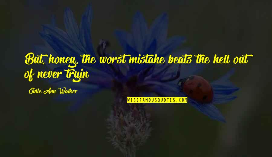 My Worst Mistake Quotes By Julie Ann Walker: But, honey, the worst mistake beats the hell