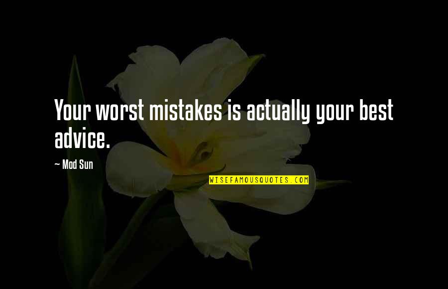 My Worst Mistake Quotes By Mod Sun: Your worst mistakes is actually your best advice.