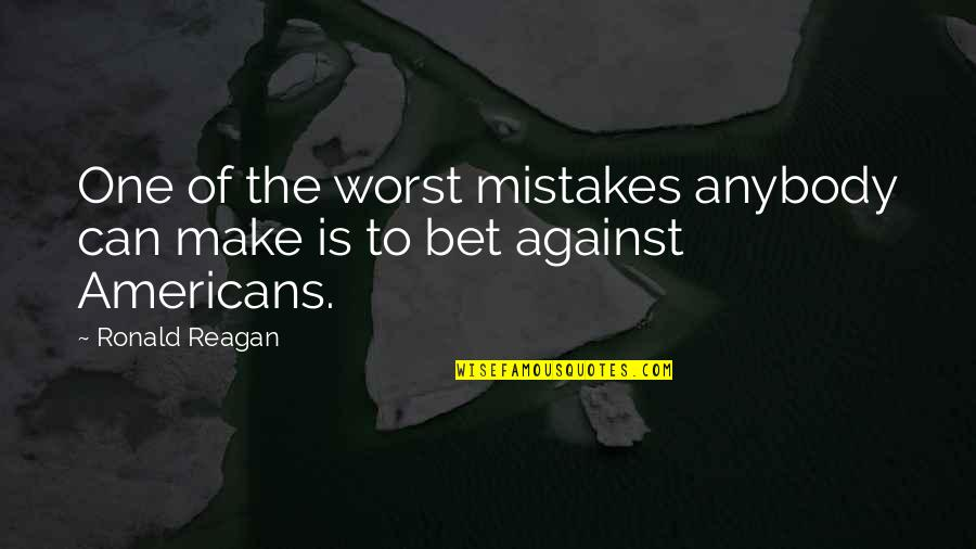 My Worst Mistake Quotes By Ronald Reagan: One of the worst mistakes anybody can make